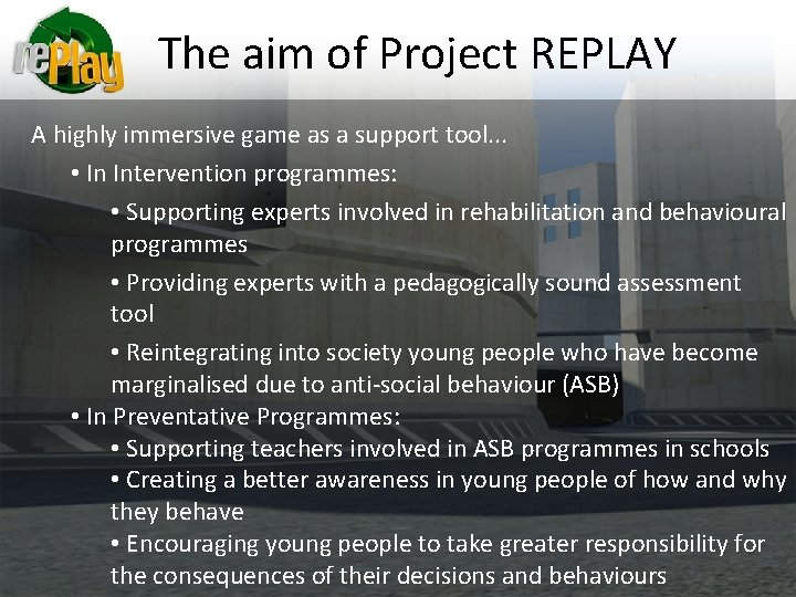 The aim of Project REPLAY A highly immersive game as a support tool. .