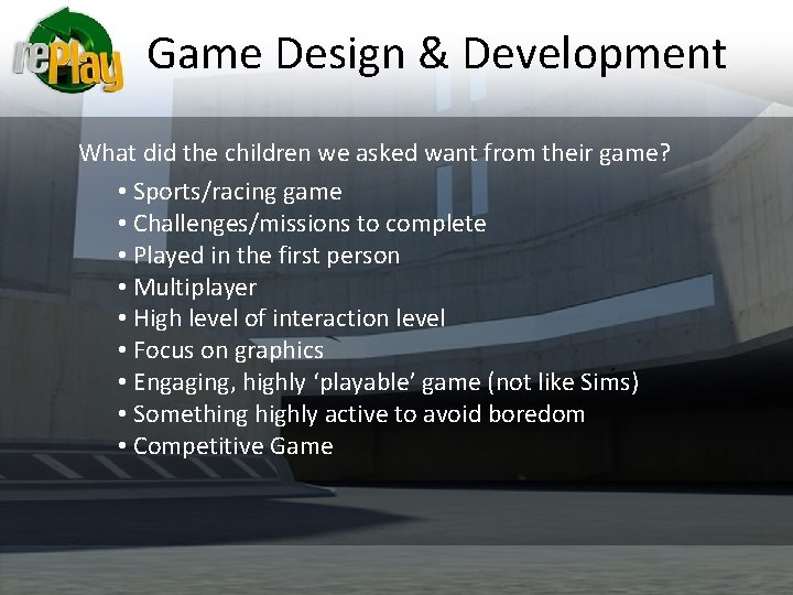 Game Design & Development What did the children we asked want from their game?