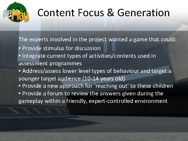 Content Focus & Generation The experts involved in the project wanted a game that