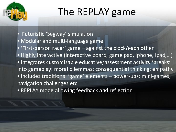 The REPLAY game • Futuristic 'Segway' simulation • Modular and multi-language game • 'First-person