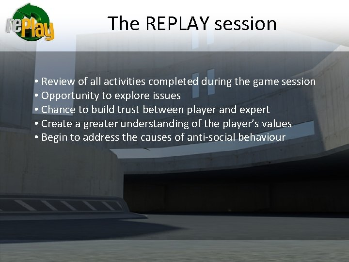 The REPLAY session • Review of all activities completed during the game session •
