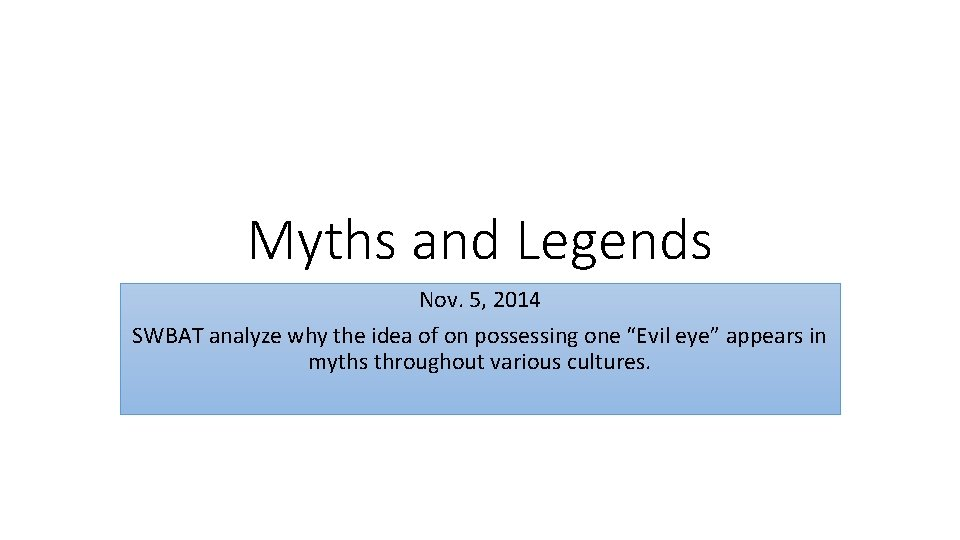 Myths and Legends Nov. 5, 2014 SWBAT analyze why the idea of on possessing