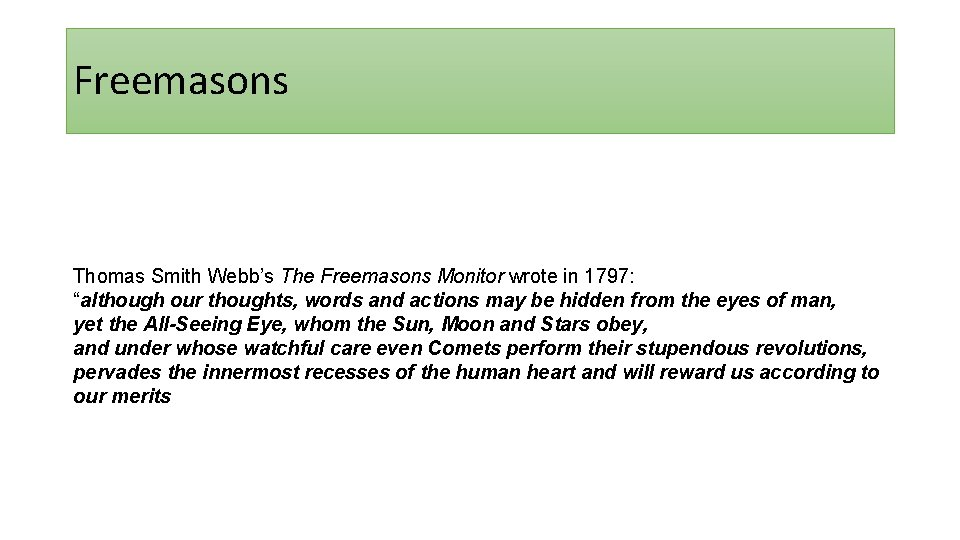 """Freemasons Thomas Smith Webb's The Freemasons Monitor wrote in 1797: """"although our thoughts, words"""