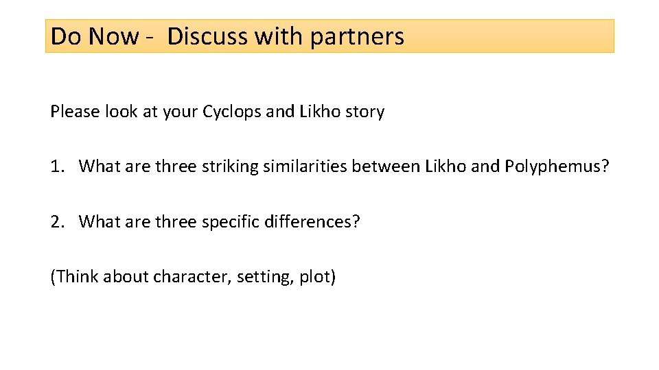 Do Now - Discuss with partners Please look at your Cyclops and Likho story
