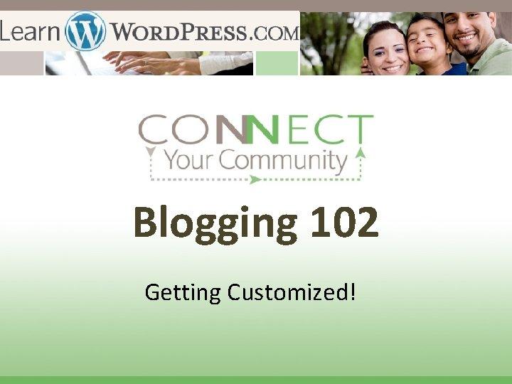 Blogging 102 Getting Customized!