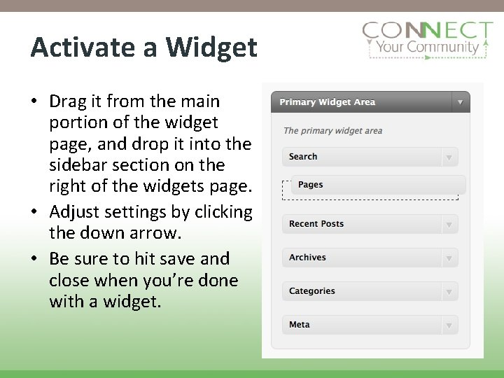 Activate a Widget • Drag it from the main portion of the widget page,