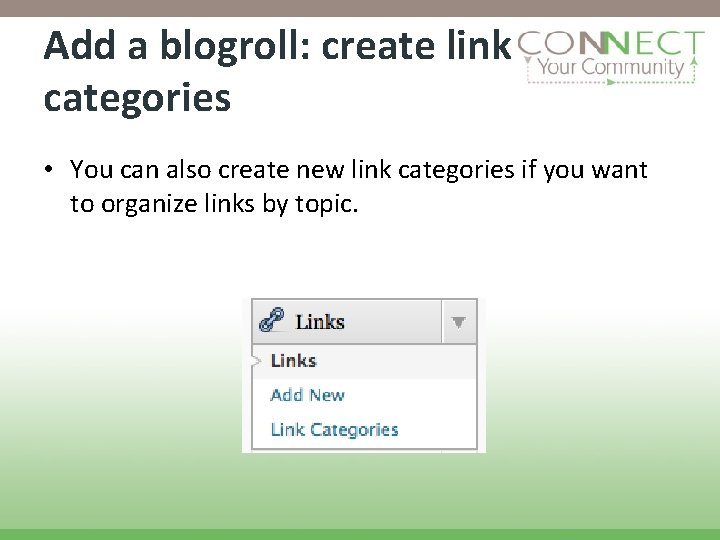 Add a blogroll: create link categories • You can also create new link categories