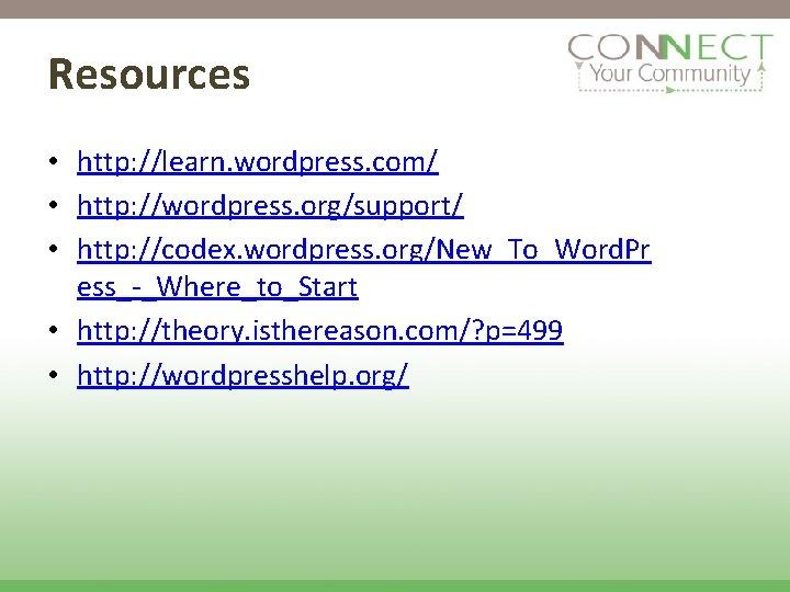 Resources • http: //learn. wordpress. com/ • http: //wordpress. org/support/ • http: //codex. wordpress.