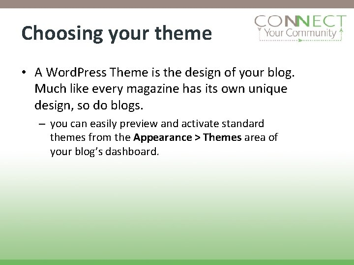 Choosing your theme • A Word. Press Theme is the design of your blog.