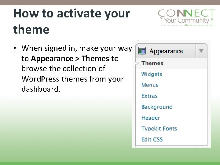 How to activate your theme • When signed in, make your way to Appearance