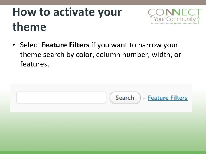 How to activate your theme • Select Feature Filters if you want to narrow