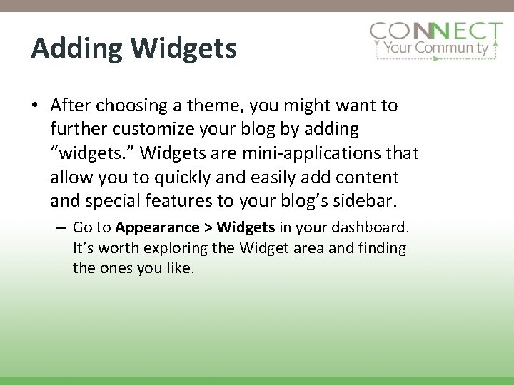 Adding Widgets • After choosing a theme, you might want to further customize your