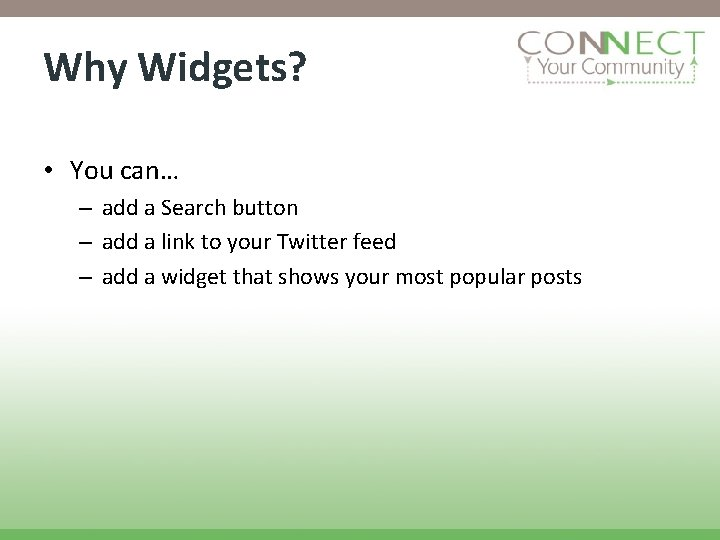 Why Widgets? • You can… – add a Search button – add a link