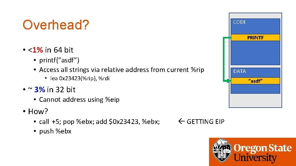 "Overhead? CODE PRINTF • <1% in 64 bit • printf(""asdf"") • Access all strings"