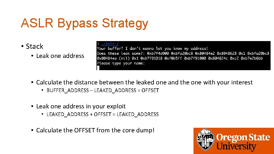 ASLR Bypass Strategy • Stack • Leak one address • Calculate the distance between