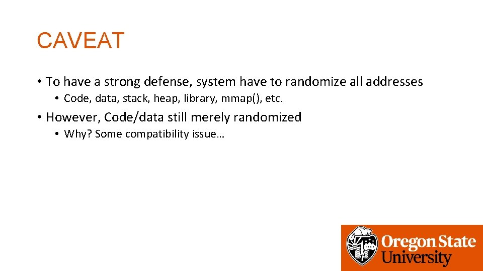 CAVEAT • To have a strong defense, system have to randomize all addresses •
