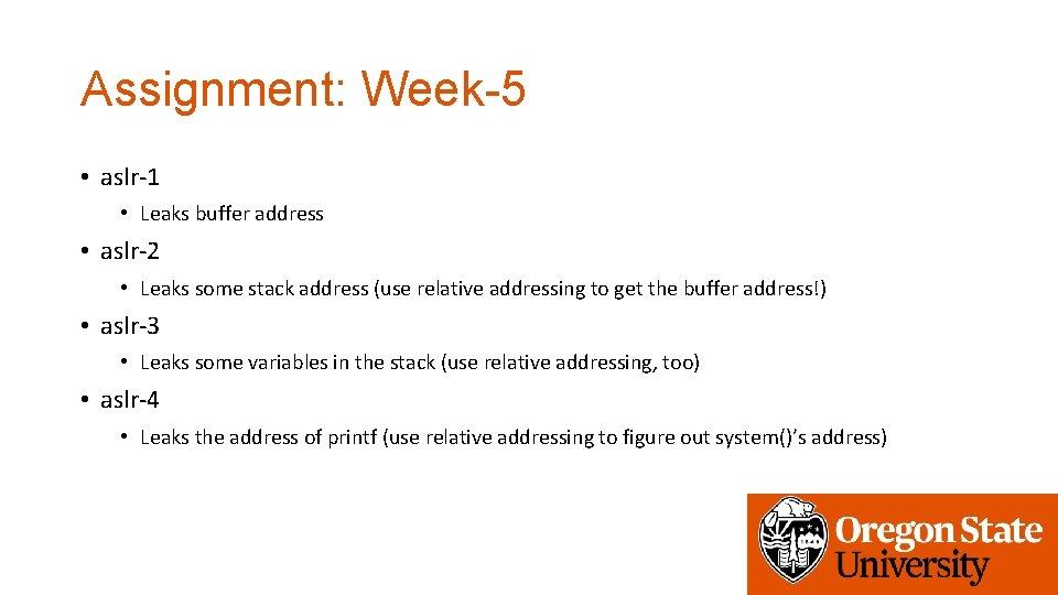 Assignment: Week-5 • aslr-1 • Leaks buffer address • aslr-2 • Leaks some stack