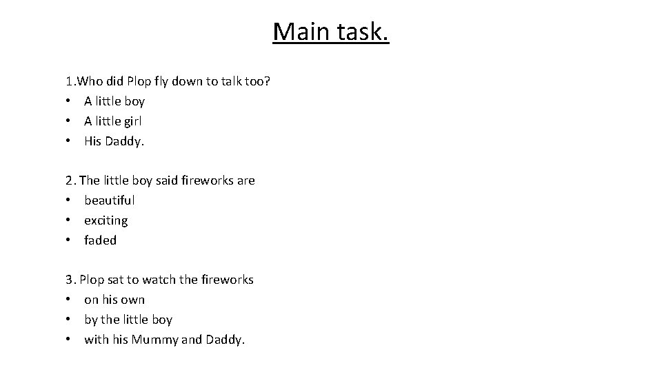 Main task. 1. Who did Plop fly down to talk too? • A little