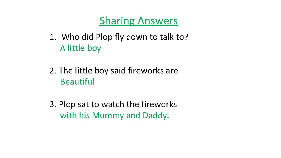 Sharing Answers 1. Who did Plop fly down to talk to? A little boy