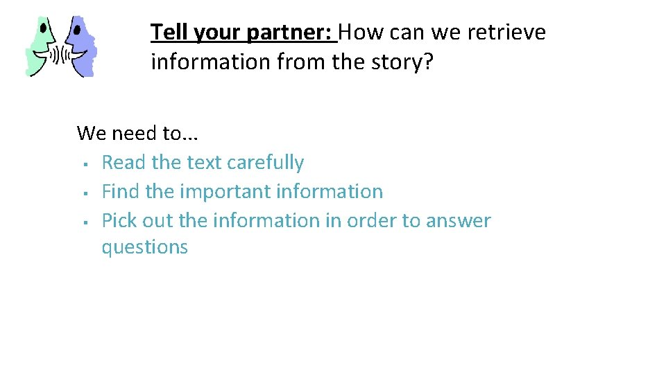 Tell your partner: How can we retrieve information from the story? We need to.