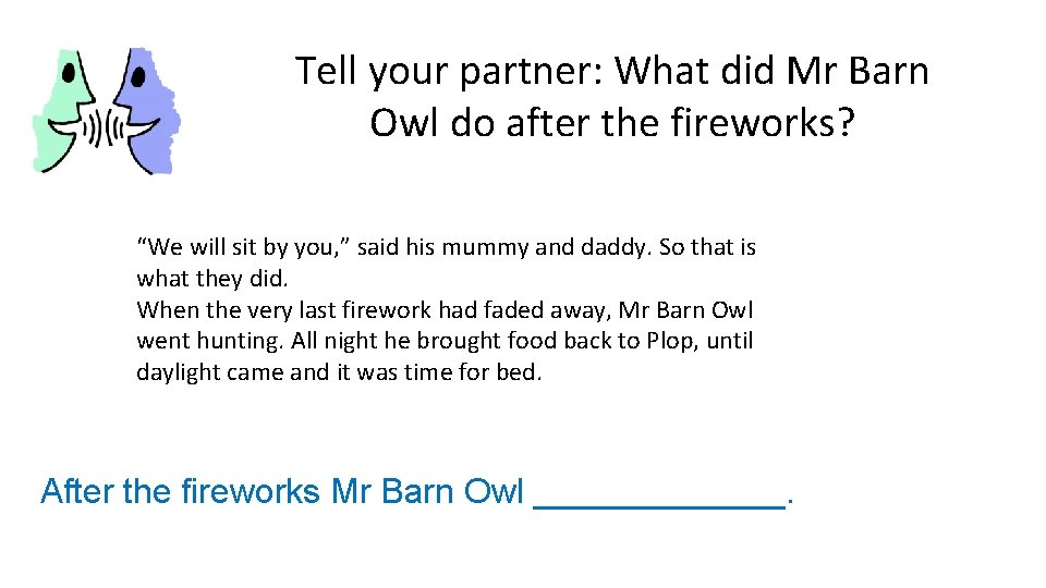 """Tell your partner: What did Mr Barn Owl do after the fireworks? """"We will"""