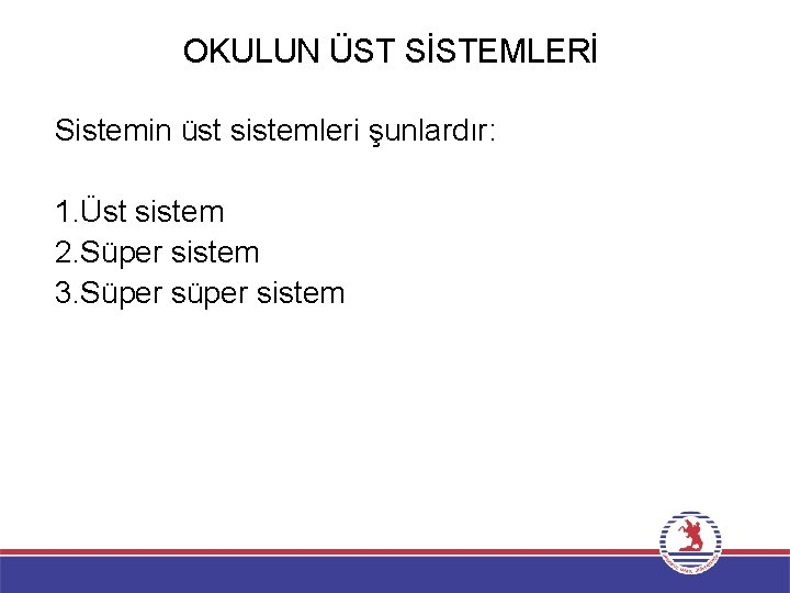 OKULUN ÜST SİSTEMLERİ Sistemin üst sistemleri şunlardır: 1. Üst sistem 2. Süper sistem 3.