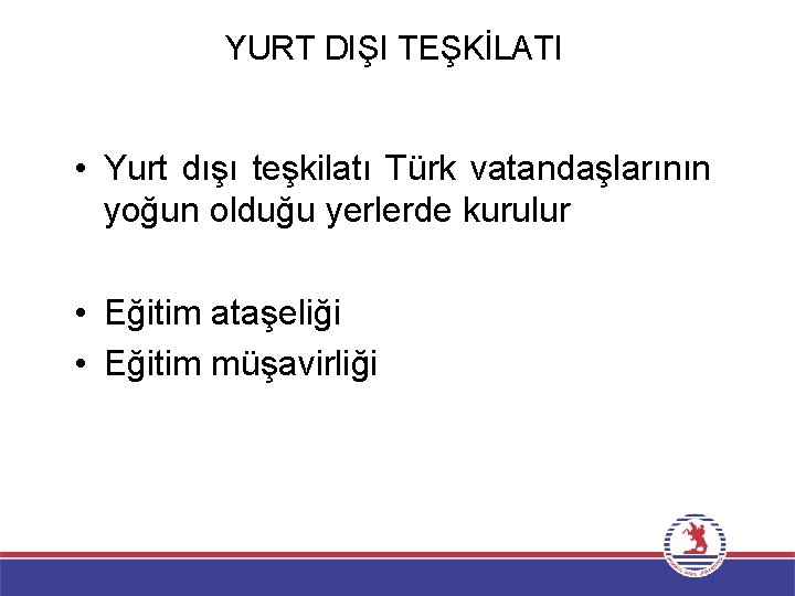 YURT DIŞI TEŞKİLATI • Yurt dışı teşkilatı Türk vatandaşlarının yoğun olduğu yerlerde kurulur •