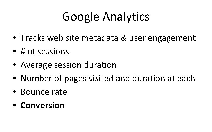 Google Analytics • • • Tracks web site metadata & user engagement # of