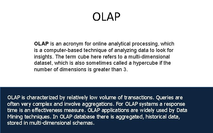 OLAP is an acronym for online analytical processing, which is a computer-based technique of