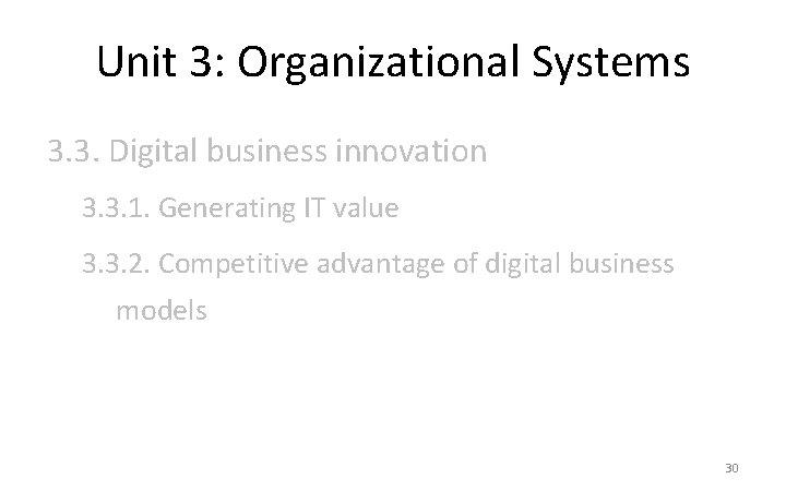 Unit 3: Organizational Systems 3. 3. Digital business innovation 3. 3. 1. Generating IT