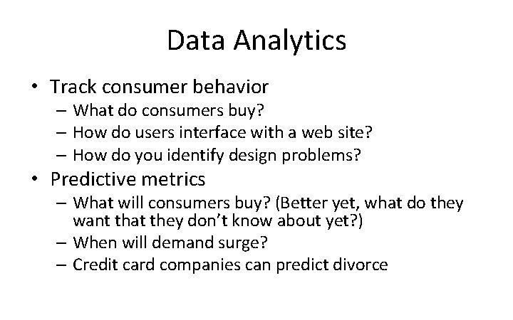 Data Analytics • Track consumer behavior – What do consumers buy? – How do