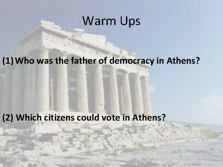 Warm Ups (1) Who was the father of democracy in Athens? (2) Which citizens
