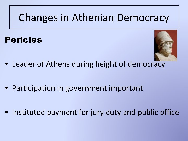 Changes in Athenian Democracy Pericles • Leader of Athens during height of democracy •