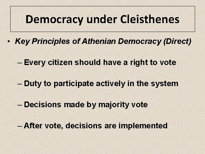 Democracy under Cleisthenes • Key Principles of Athenian Democracy (Direct) – Every citizen should