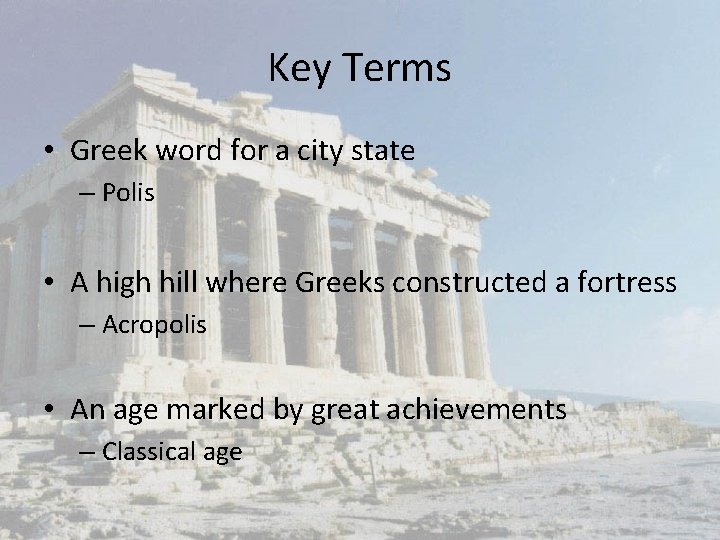 Key Terms • Greek word for a city state – Polis • A high