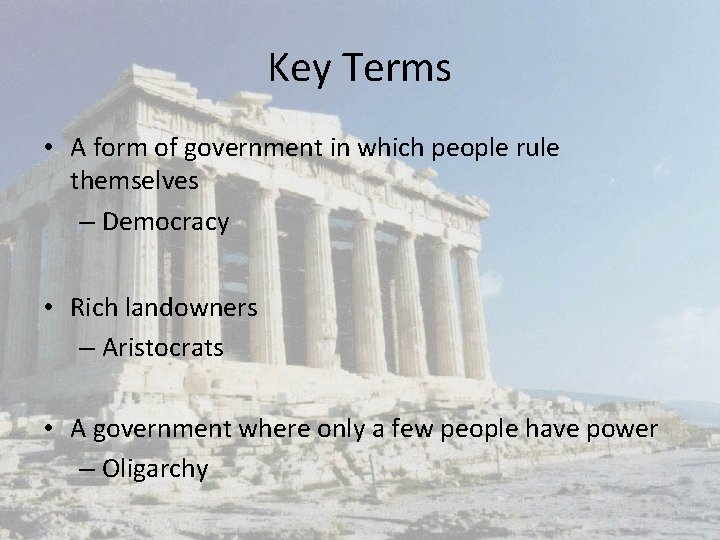 Key Terms • A form of government in which people rule themselves – Democracy
