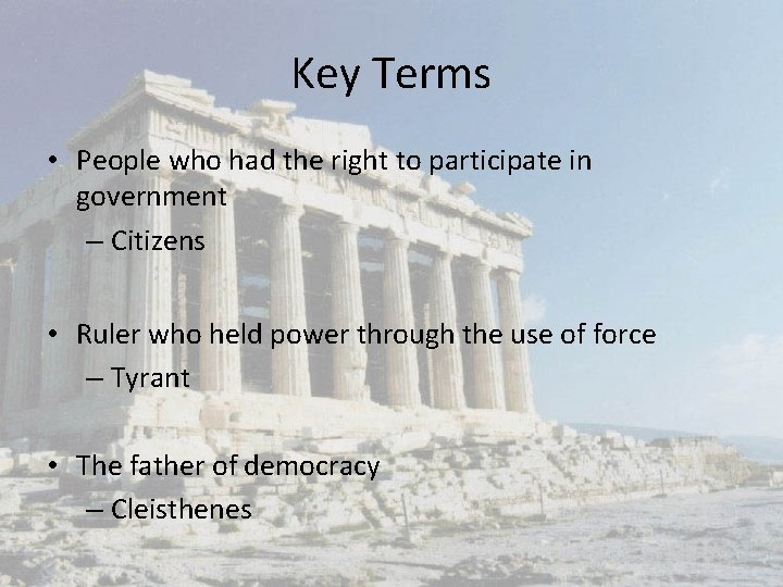 Key Terms • People who had the right to participate in government – Citizens