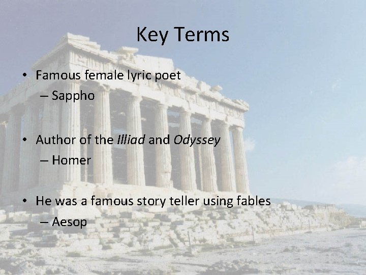 Key Terms • Famous female lyric poet – Sappho • Author of the Illiad