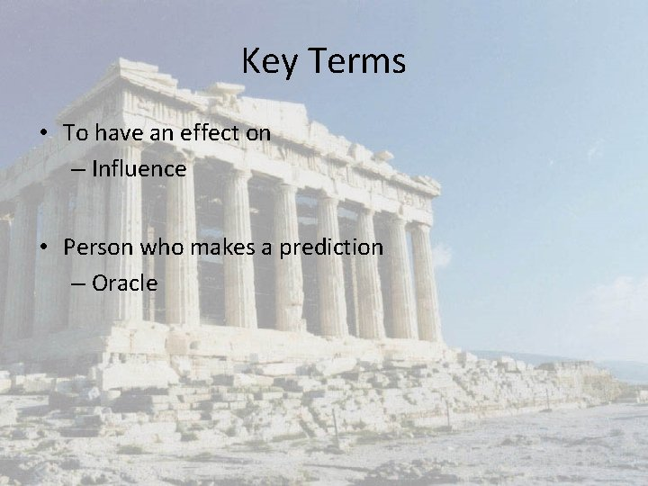 Key Terms • To have an effect on – Influence • Person who makes