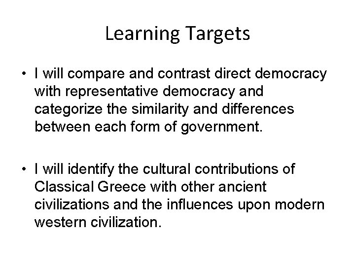 Learning Targets • I will compare and contrast direct democracy with representative democracy and