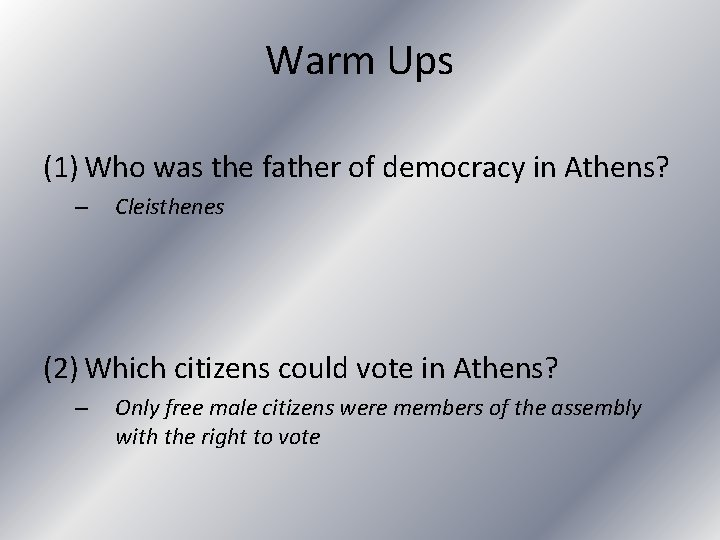 Warm Ups (1) Who was the father of democracy in Athens? – Cleisthenes (2)