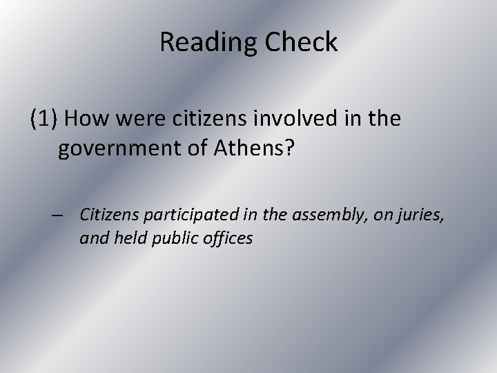 Reading Check (1) How were citizens involved in the government of Athens? – Citizens