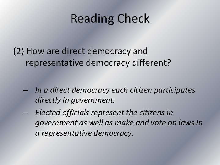 Reading Check (2) How are direct democracy and representative democracy different? – In a