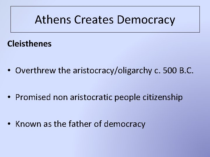 Athens Creates Democracy Cleisthenes • Overthrew the aristocracy/oligarchy c. 500 B. C. • Promised