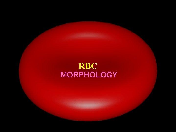 RBC MORPHOLOGY