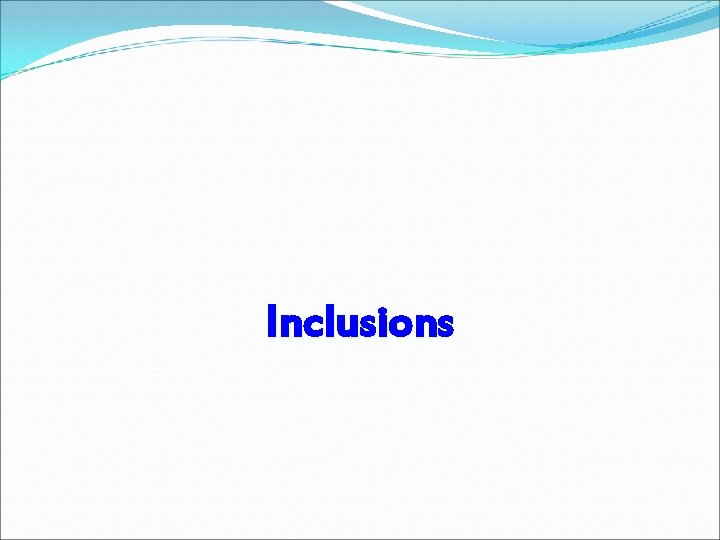 Inclusions