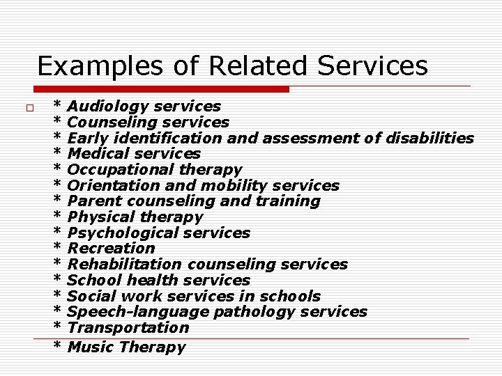 Examples of Related Services o * * * * Audiology services Counseling services Early