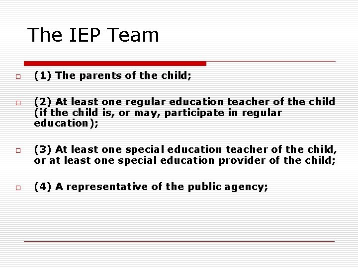 The IEP Team o o (1) The parents of the child; (2) At least