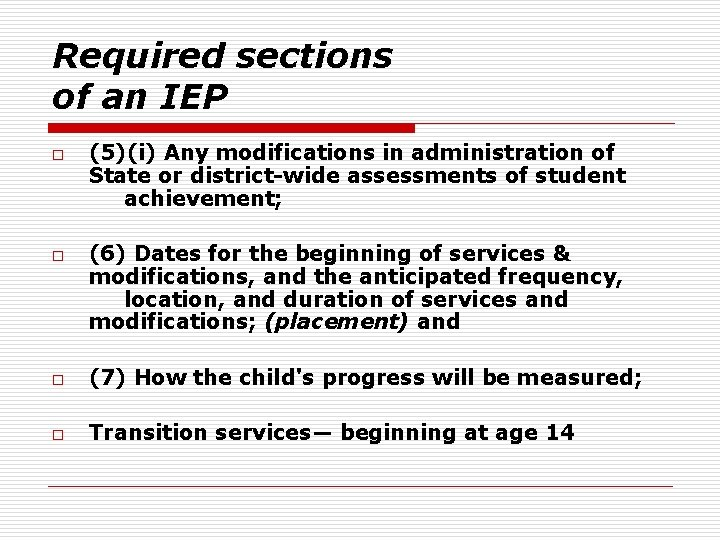 Required sections of an IEP o o (5)(i) Any modifications in administration of State