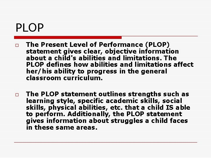 PLOP o o The Present Level of Performance (PLOP) statement gives clear, objective information